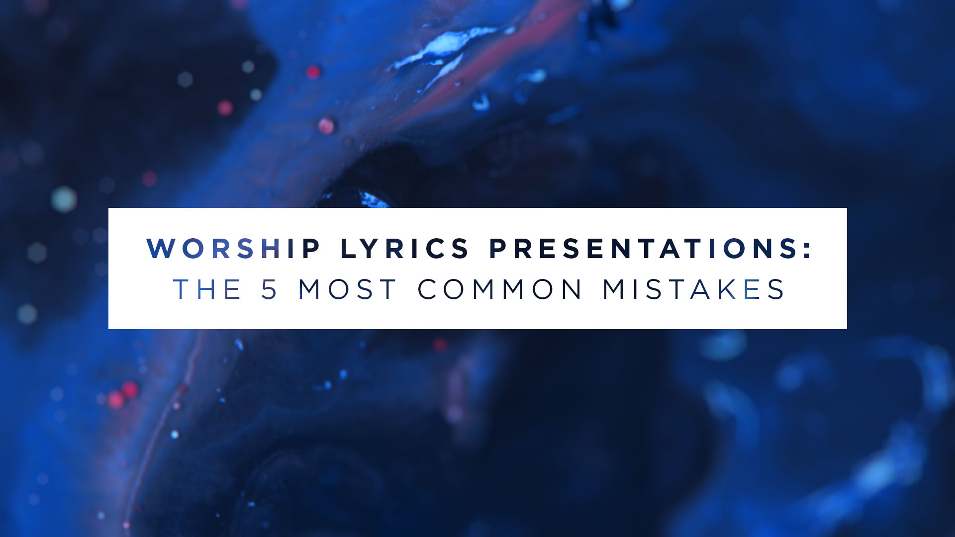 The Five Most Common Mistakes Worship Lyrics Presenters Make